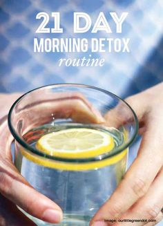 21 Day Morning Detox Routine; https://itunes.apple.com/us/app/lift-goal-tracking/id530911645?mt=8  Nice app to remind you and keep you on track.