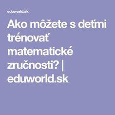 Ako môžete s deťmi trénovať matematické zručnosti?   eduworld.sk