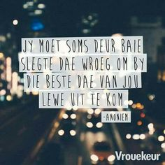 """Jy moet soms deur baie slegte dae wroeg om by die beste dae van jou lewe uit te kom. Wisdom Quotes, Words Quotes, Me Quotes, Qoutes, Bible Emergency Numbers, Falling In Love Quotes, Afrikaanse Quotes, Relationship Texts, Special Words"