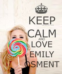 Keep Calm -Emily Osment