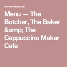 Menu — The Butcher, The Baker & The Cappuccino Maker Cafe
