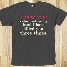 I may look calm - Get in my Closet - Skreened T-shirts, Organic Shirts, Hoodies, Kids Tees, Baby One-Pieces and Tote Bags Custom T-Shirts, Organic Shirts, Hoodies, Novelty Gifts, Kids Apparel, Baby One-Pieces | Skreened - Ethical Custom Apparel