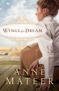 WINGS OF A DREAM -- Anne Mateer Wonderful story from the end of WWI, set in rural Texas...if you like Hattie big sky you should like this one too!!!