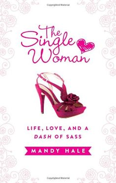 The Single Woman: Life, Love, and a Dash of Sass by Mandy Hale,http://www.amazon.com/dp/1400322316/ref=cm_sw_r_pi_dp_7C1hsb1SW9ZWXW19