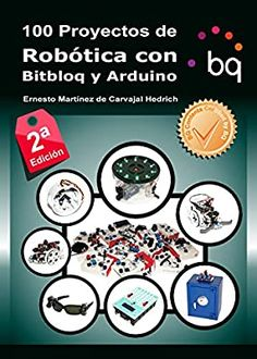 5 books to learn Arduino and not die trying - Robots for children - 100 robotics projects with Bitbloq and Arduino - Robotics Projects, Arduino Projects, Electronics Components, Electronics Projects, Drones, Arduino Wifi, Arduino Books, Arduino Laser, Arduino Programming