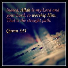 #Allah is my #Lord and your #Lord ( #Islam, #Quran, #Purpose, #Life, #Death )