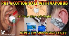 a cotton ball with vaporub in your ear