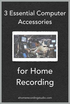 3 Essential Computer Accessories for Home Recording http://ehomerecordingstudio.com/recording-studio-computers/