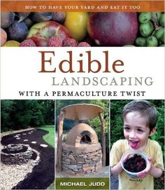 Edible Landscaping with a Permaculture Twist: How to Have Your Yard and Eat It Too: Michael Judd: 0884271693082: Amazon.com: Books