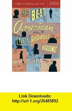 The Best American Nonrequired Reading 2003 (9780618246953) Dave Eggers, Zadie Smith , ISBN-10: 0618246959  , ISBN-13: 978-0618246953 ,  , tutorials , pdf , ebook , torrent , downloads , rapidshare , filesonic , hotfile , megaupload , fileserve