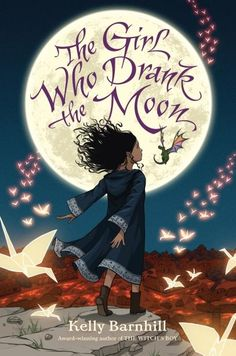 The Girl Who Drank the Moon by Kelly Barnhill READ -2017 Newberry Award winner + gorgeous cover