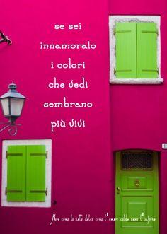 Se sei innamorato i colori che vedi sembrano più vivi. (cit.)