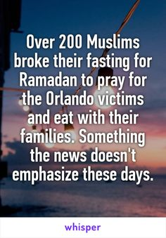 Over 200 Muslims broke their fasting for Ramadan to pray for the Orlando victims and eat with their families. Something the news doesn't emphasize these days.