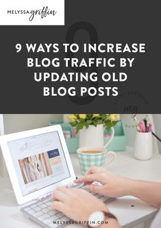 Do you want a tip on how to get more blog traffic to your blog? Here are 9 Ways to Increase Blog Traffic by Updating Old Blog Posts! #MelyssaGriffin #blogtips #blogginghacks