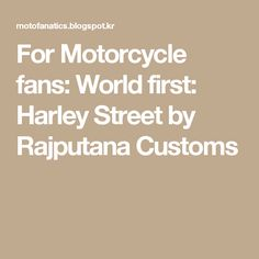 For Motorcycle fans: World first: Harley Street by Rajputana Customs