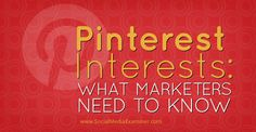 Pinterest Interests: What Marketers Need to Know from Social Media Examiner by Cynthia Sanchez