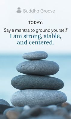 Today: Say a mantra to ground yourselfI am strong, stable, and centered. Sometimes, we just need a few powerful words to steady us in the present moment. Let the sound of your voice bring you back where you need to be.