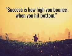 Success Is How High You Bounce When You Hit Bottom.        #QuoteoftheDay #QOTD #Motivation #MotivationalQuotes #Quote #Quotes #Motivational #Inspiration #SuccessQuotes #LifeQuotes #InspirationalQuotes #Inspirational #Inspire #Hustle #DontQuit #WordsofWisdom #Success #PicoftheDay #PositiveThinking #Entrepreneur #Awesome #Leadership #QuotesToLiveBy #PictureoftheDay #ThoughtoftheDay #DailyMotivation #DailyInspiration #NeverGiveUp #PhotooftheDay #RahulTaneja