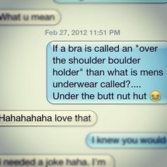 if a bra is called an over the shoulder boulder holder, then what is men's underwear called?... Under the butt nut hut. (: