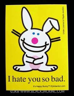 its happy bunny! Copyright of Jim Benton, no to me. Happy Bunny Quotes, Evil Bunny, Love Sarcasm, I Hate Everything, Funny Bunnies, Bunny Meme, Funny Rabbit, Snitch, Sarcastic Quotes
