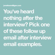 You've heard nothing after the interview? Pick one of these follow up email after interview email examples.