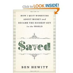 Saved: How I quit worrying about money and became the richest guy in the world  by  Ben Hewitt