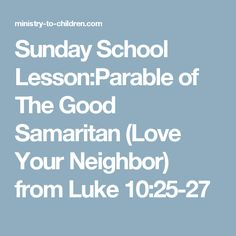 Sunday School Lesson:Parable of The Good Samaritan (Love Your Neighbor) from Luke 10:25-27