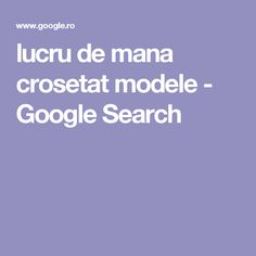 lucru de mana crosetat modele - Google Search