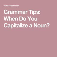 Grammar Tips: When Do You Capitalize a Noun?