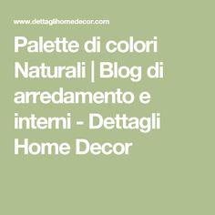 Palette di colori Naturali | Blog di arredamento e interni - Dettagli Home Decor