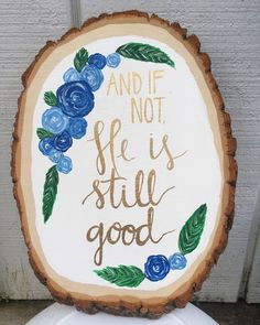 Bible verse painting on a wood slice; floral and gold lettering    by Kayla Johnson; original design by Pie 'N the Sky