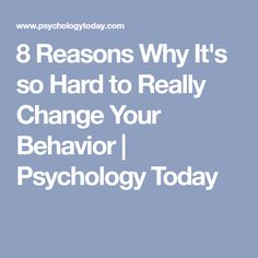 8 Reasons Why It's so Hard to Really Change Your Behavior | Psychology Today