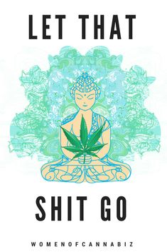 Let That Shit Go #cannabisquotes