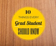 10 Things Every Grad Student Should Know