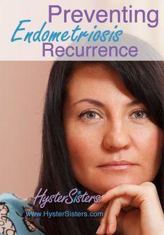 Preventing Endometriosis Recurrence | Endometriosis HysterSisters Article