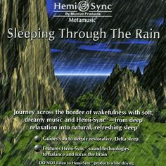 Journey across the border of wakefulness with soft, dreamy music and Hemi-Sync® - from deep relaxation into natural, refreshing sleep. Sleeping Through The Rain is...