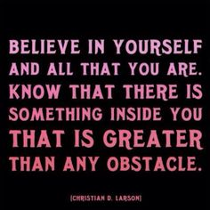 Believe in yourself :-)