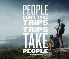 """People don't take trips. Trips take people."" John Steinbeck #travel#inspiration"