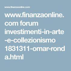 www.finanzaonline.com forum investimenti-in-arte-e-collezionismo 1831311-omar-ronda.html