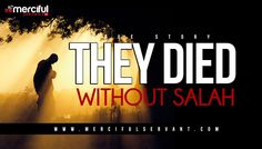 They Died Without Salah - True Story - MercifulServant   -    Assalaamu Alaikum Wa Rahmatullahi Wa Barakaathuhu