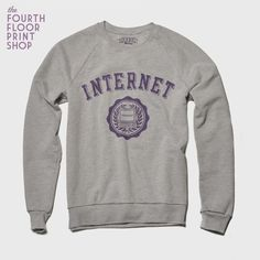 The INTERNET Sweatshirt, via Etsy. (I may have gone to college, but the Internet has been, and always will be, the biggest source of learning in my life.)