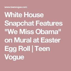 "White House Snapchat Features ""We Miss Obama"" on Mural at Easter Egg Roll 