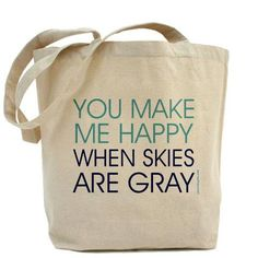 Awww, I love this tote! You Make Me Happy When Skies Are Gray - Canvas Tote Bag - Classic Shopper - FREE SHIPPING