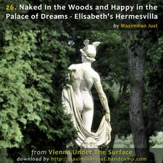 Naked in the Woods and Happy in the Palace of Dreams - Hermesvilla, by Maximilian Just Beautiful Castles, Beautiful Gardens, Most Beautiful, Vienna Map, Under The Surface, Palace, Garden Sculpture, Naked, Sissi