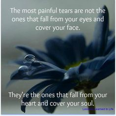 the most painful tears fall from your heart and cover your soul