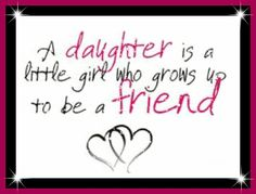 *A Daughter Is........*