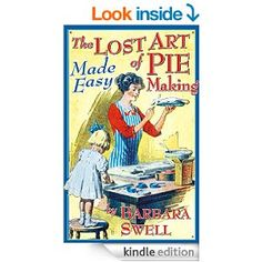 This week only, the Kindle version of 'The Lost Art of Pie Making' is available for only $0.99!!!