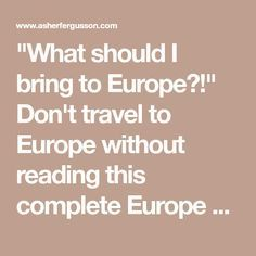 """""""What should I bring to Europe?"""" Don't travel to Europe without reading this complete Europe packing list of all the things you should & should NOT take. Packing For Europe, Road Trip Europe, Packing Tips For Travel, Travel Hacks, Travel Ideas, Airplane Activities, Travel Activities, European Vacation, European Travel"""