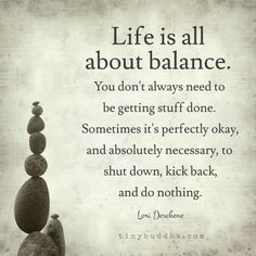 Exactly the words I needed to read today.Life is All about Balance. Wisdom Quotes, Quotes To Live By, Me Quotes, Motivational Quotes, Inspirational Quotes, Yoga Quotes, Image Positive, Note To Self, Great Quotes