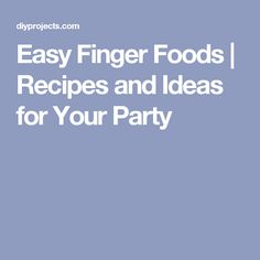 Easy Finger Foods | Recipes and Ideas for Your Party